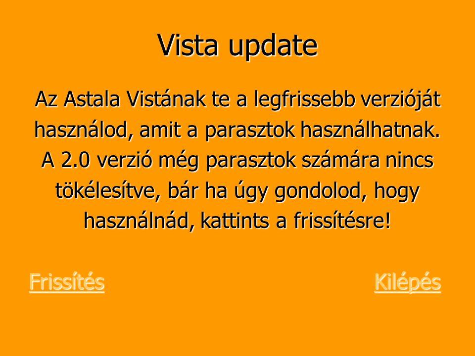 Vista update Az Astala Vistának te a legfrissebb verzióját használod, amit a parasztok használhatnak. A 2.0 verzió még parasztok számára nincs tökéles