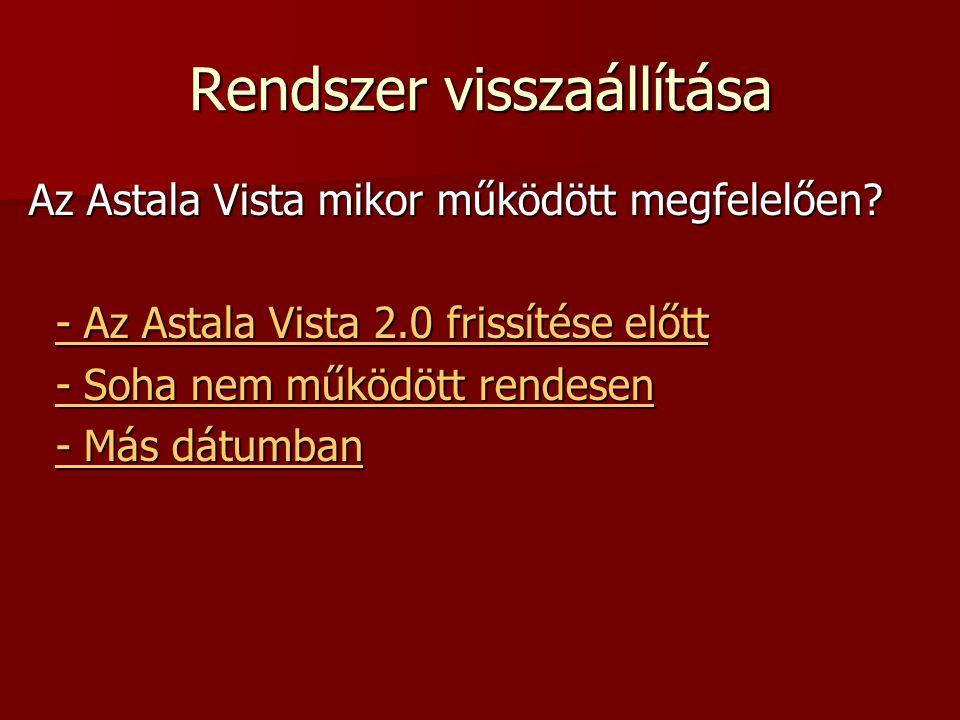 Rendszer visszaállítása Az Astala Vista mikor működött megfelelően? - Az Astala Vista 2.0 frissítése előtt - Az Astala Vista 2.0 frissítése előtt- Az