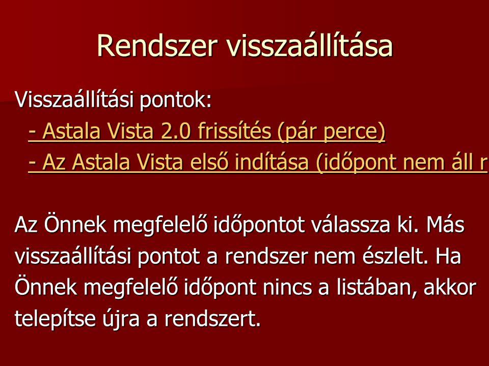 Rendszer visszaállítása Visszaállítási pontok: - Astala Vista 2.0 frissítés (pár perce) - Astala Vista 2.0 frissítés (pár perce)- Astala Vista 2.0 fri