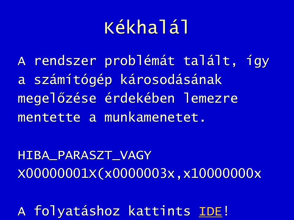 Kékhalál A rendszer problémát talált, így a számítógép károsodásának megelőzése érdekében lemezre mentette a munkamenetet. HIBA_PARASZT_VAGYX00000001X