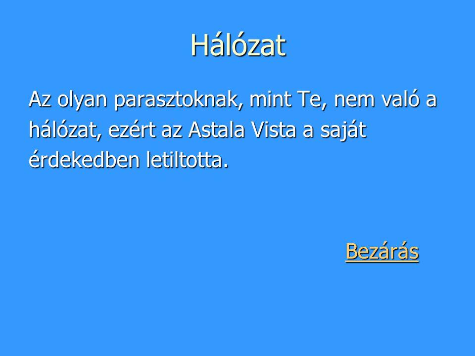 Hálózat Az olyan parasztoknak, mint Te, nem való a hálózat, ezért az Astala Vista a saját érdekedben letiltotta. Bezárás BezárásBezárás