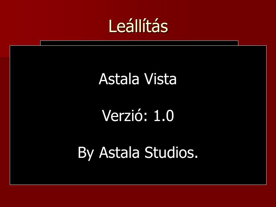 Leállítás Leállítás folyamatban... Köszönöm, hogy megnézted! Újraindítás Astala Vista Verzió: 1.0 By Astala Studios.