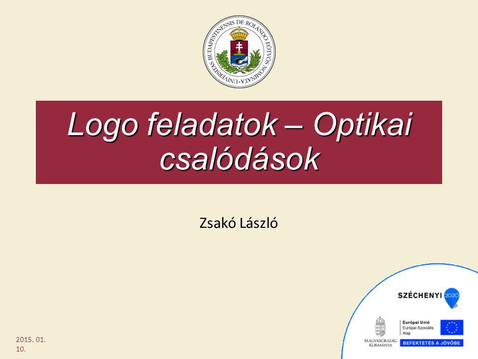 Logo feladatok – Optikai csalódások Zsakó László 2015. 01. 10.