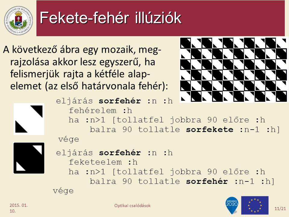 Fekete-fehér illúziók 2015. 01. 10. A következő ábra egy mozaik, meg- rajzolása akkor lesz egyszerű, ha felismerjük rajta a kétféle alap- elemet (az e