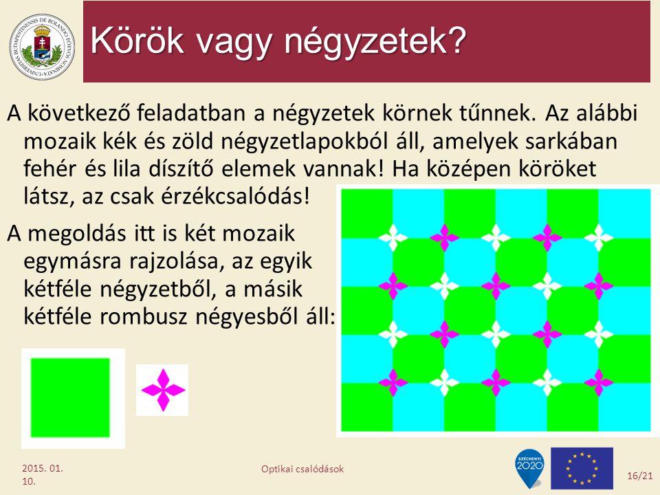 Körök vagy négyzetek? 2015. 01. 10. A következő feladatban a négyzetek körnek tűnnek. Az alábbi mozaik kék és zöld négyzetlapokból áll, amelyek sarkáb