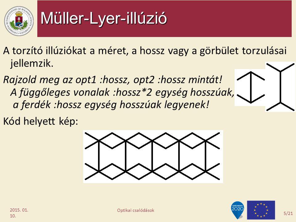 Müller-Lyer-illúzió 2015. 01. 10. A torzító illúziókat a méret, a hossz vagy a görbület torzulásai jellemzik. Rajzold meg az opt1 :hossz, opt2 :hossz