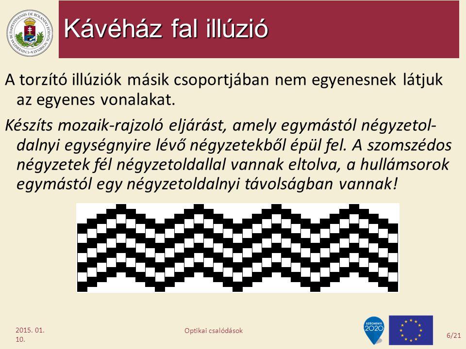 Kávéház fal illúzió 2015. 01. 10. A torzító illúziók másik csoportjában nem egyenesnek látjuk az egyenes vonalakat. Készíts mozaik-rajzoló eljárást, a