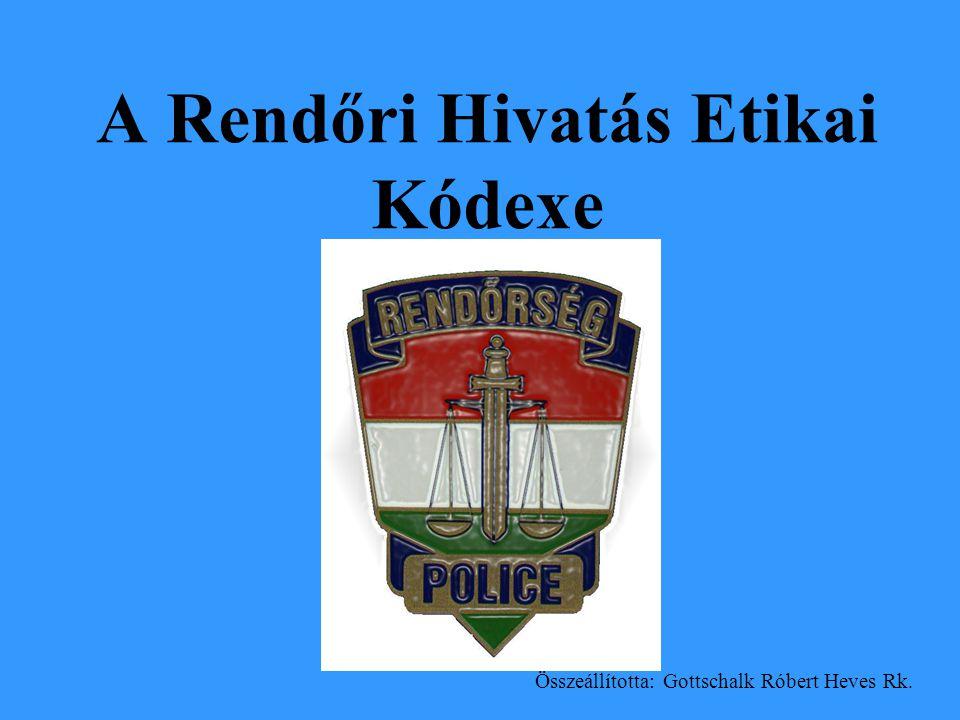 A Rendőri Hivatás Etikai Kódexe Összeállította: Gottschalk Róbert Heves Rk.
