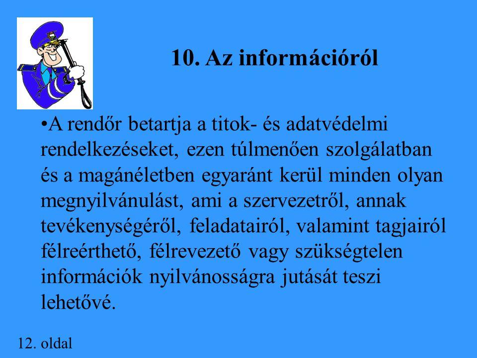 12. oldal 10. Az információról A rendőr betartja a titok- és adatvédelmi rendelkezéseket, ezen túlmenően szolgálatban és a magánéletben egyaránt kerül
