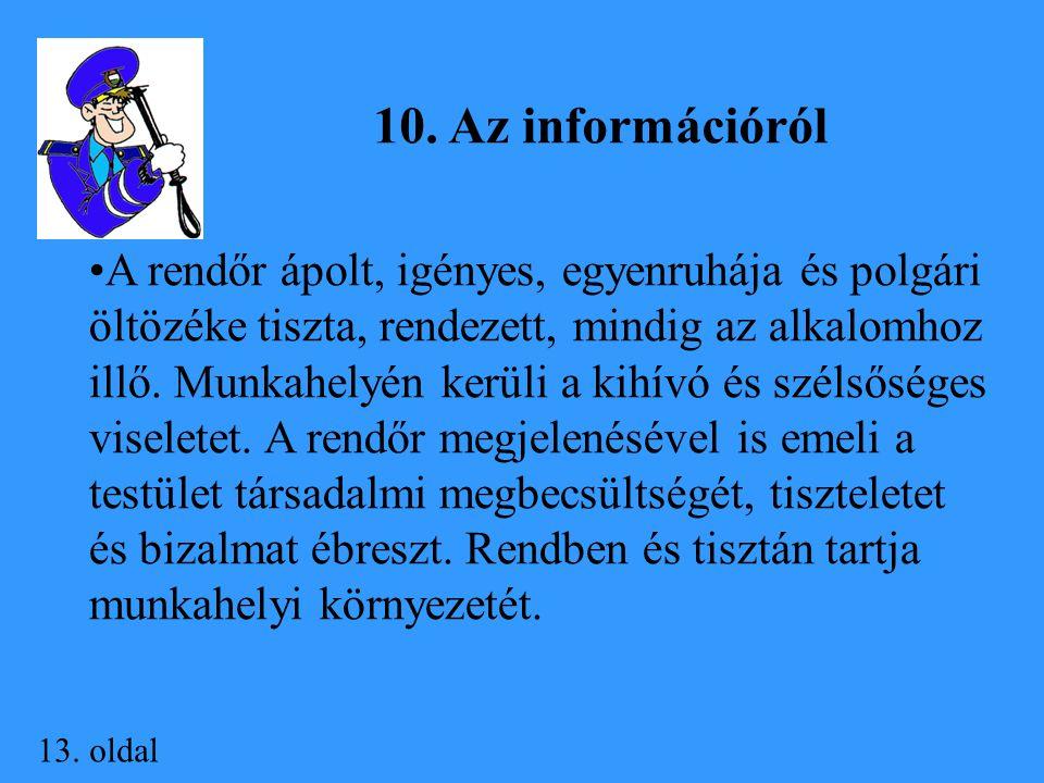 13. oldal 10. Az információról A rendőr ápolt, igényes, egyenruhája és polgári öltözéke tiszta, rendezett, mindig az alkalomhoz illő. Munkahelyén kerü