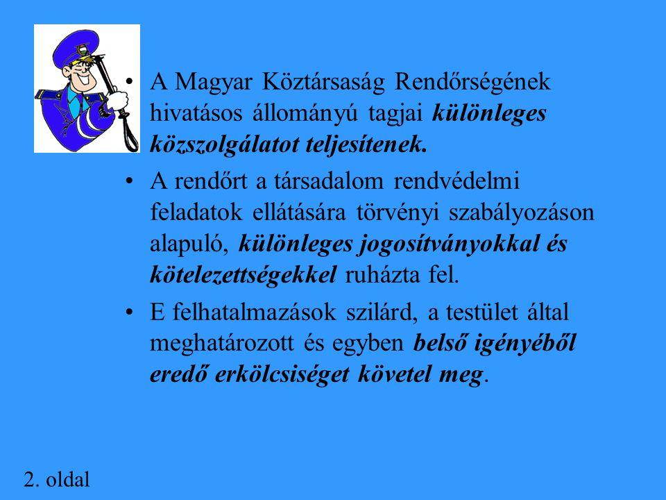 2. oldal A Magyar Köztársaság Rendőrségének hivatásos állományú tagjai különleges közszolgálatot teljesítenek. A rendőrt a társadalom rendvédelmi fela