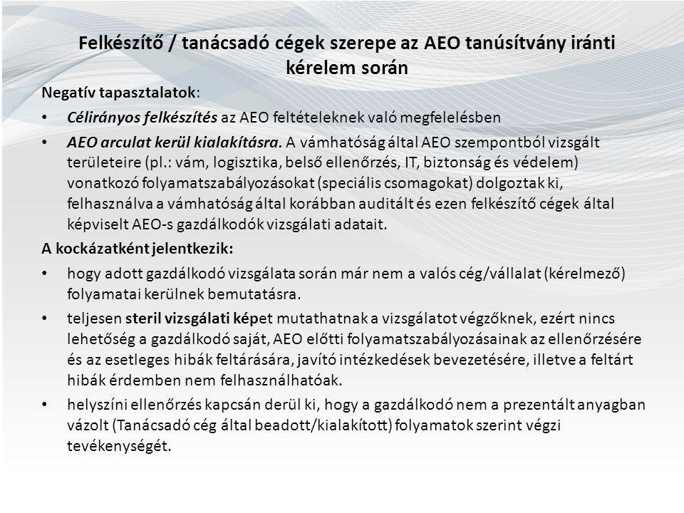 Felkészítő / tanácsadó cégek szerepe az AEO tanúsítvány iránti kérelem során Negatív tapasztalatok: Célirányos felkészítés az AEO feltételeknek való m