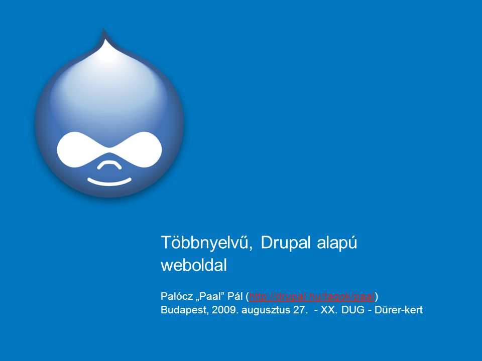 "Többnyelvű, Drupal alapú weboldal Palócz ""Paal Pál (http://drupal.hu/tagok/paal)http://drupal.hu/tagok/paal Budapest, 2009."