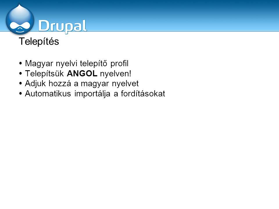Telepítés  Magyar nyelvi telepítő profil  Telepítsük ANGOL nyelven!  Adjuk hozzá a magyar nyelvet  Automatikus importálja a fordításokat