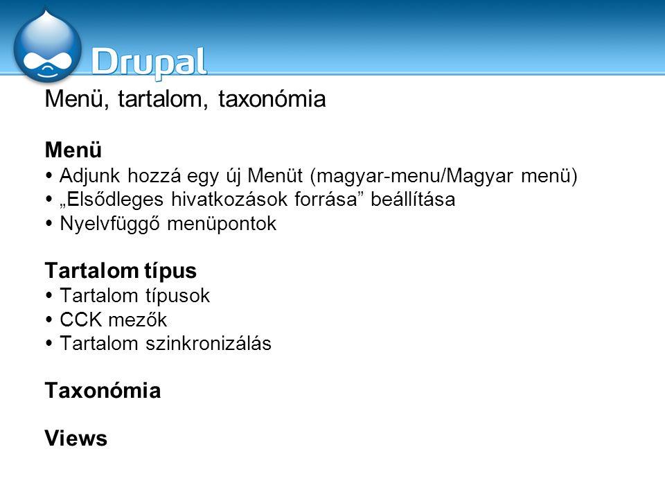 """Menü, tartalom, taxonómia Menü  Adjunk hozzá egy új Menüt (magyar-menu/Magyar menü)  """"Elsődleges hivatkozások forrása"""" beállítása  Nyelvfüggő menüp"""