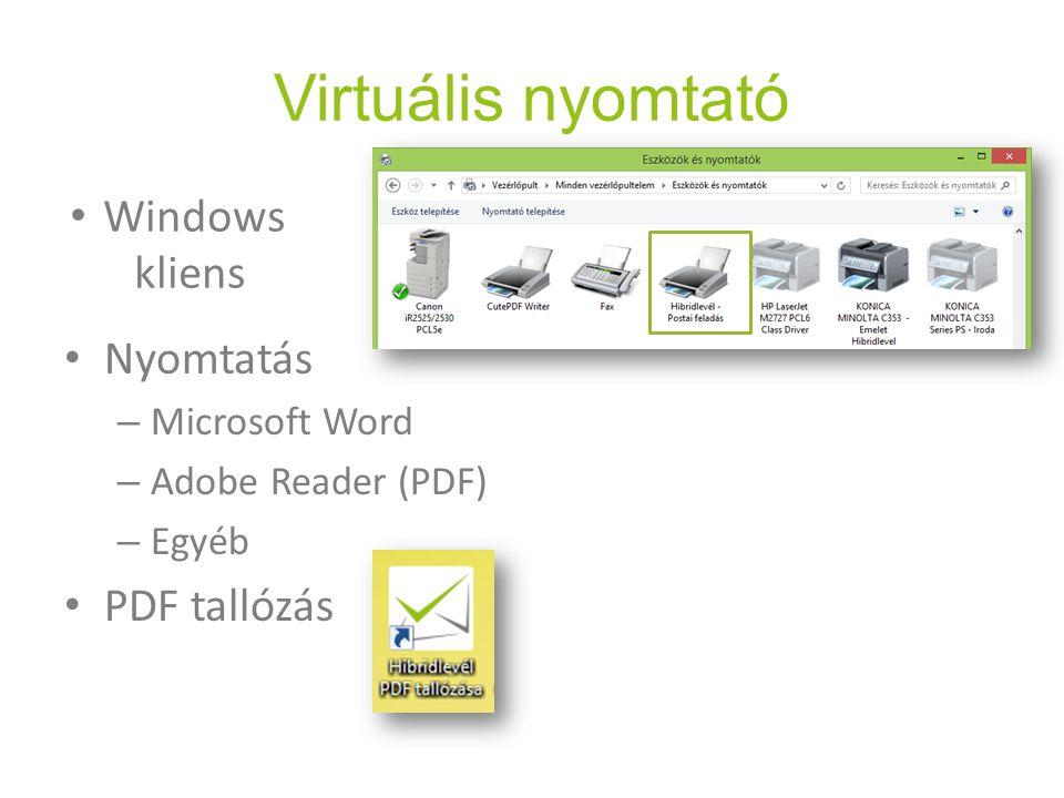 Virtuális nyomtató Nyomtatás – Microsoft Word – Adobe Reader (PDF) – Egyéb PDF tallózás Windows kliens