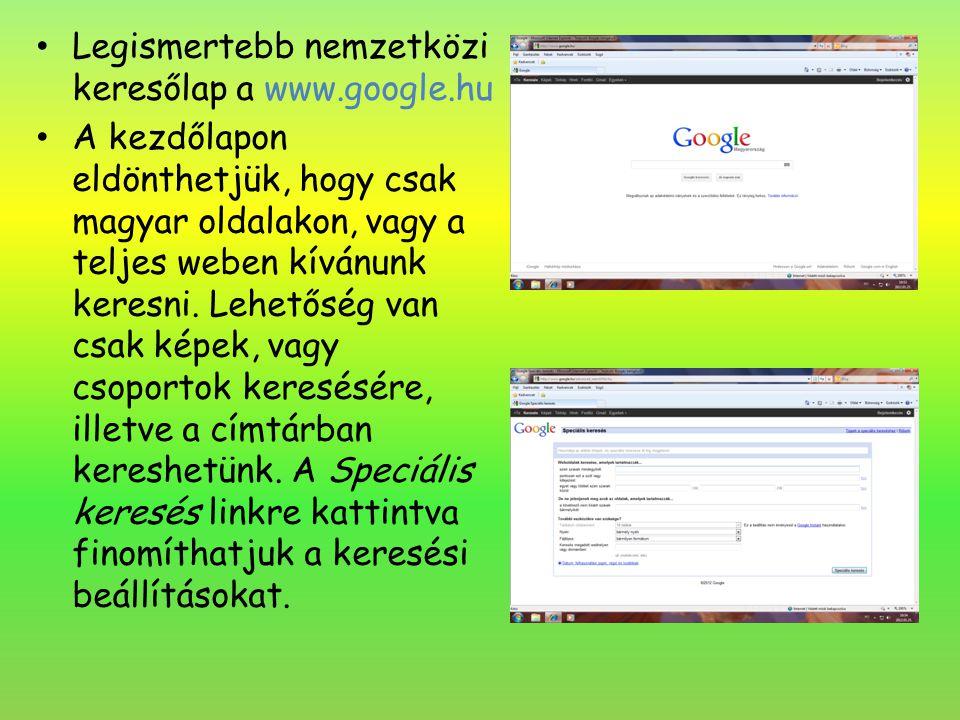 Legismertebb nemzetközi keresőlap a www.google.hu A kezdőlapon eldönthetjük, hogy csak magyar oldalakon, vagy a teljes weben kívánunk keresni. Lehetős