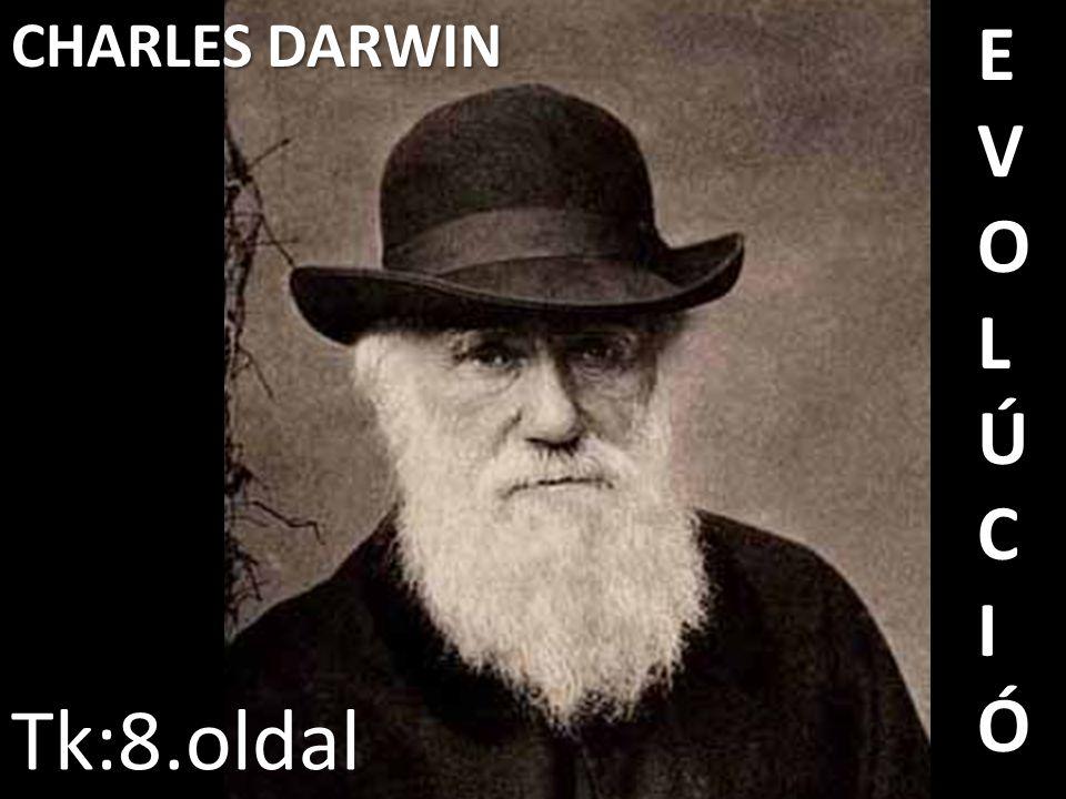 CHARLES DARWIN Tk:8.oldal E V O L Ú C I Ó