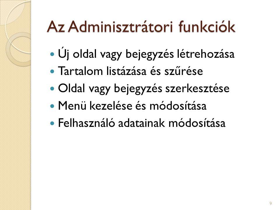 Az Adminisztrátori funkciók Új oldal vagy bejegyzés létrehozása Tartalom listázása és szűrése Oldal vagy bejegyzés szerkesztése Menü kezelése és módosítása Felhasználó adatainak módosítása 9