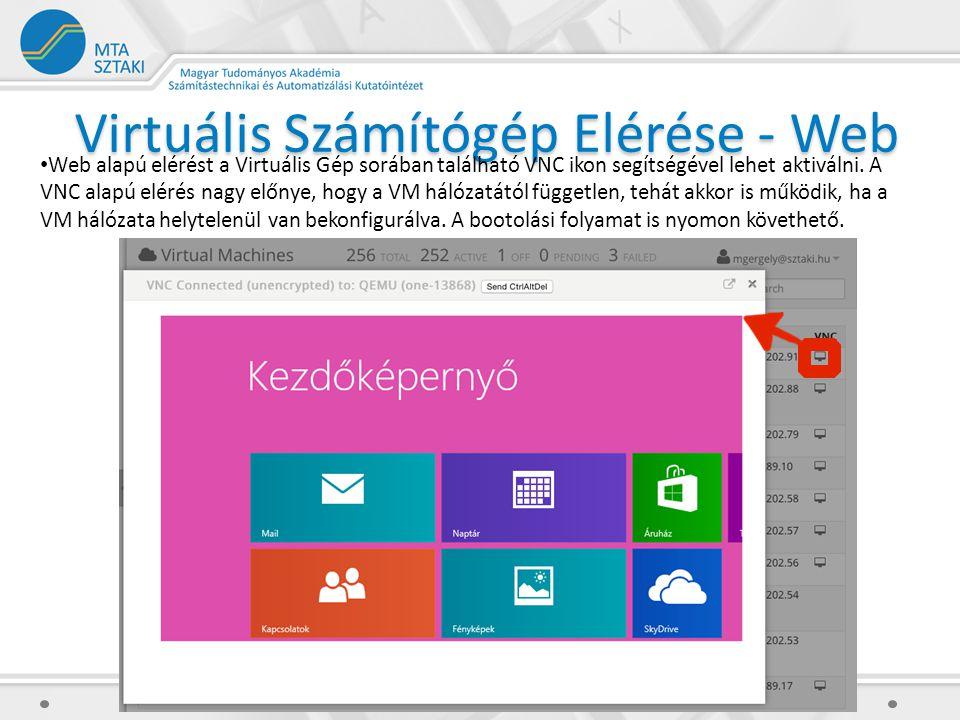 Virtuális Számítógép Elérése - Web Web alapú elérést a Virtuális Gép sorában található VNC ikon segítségével lehet aktiválni.