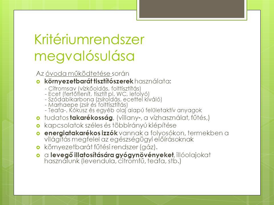 Kritériumrendszer megvalósulása Az óvoda működtetése során  környezetbarát tisztítószerek használata: - Citromsav (vízkőoldás, folttisztítás) - Ecet