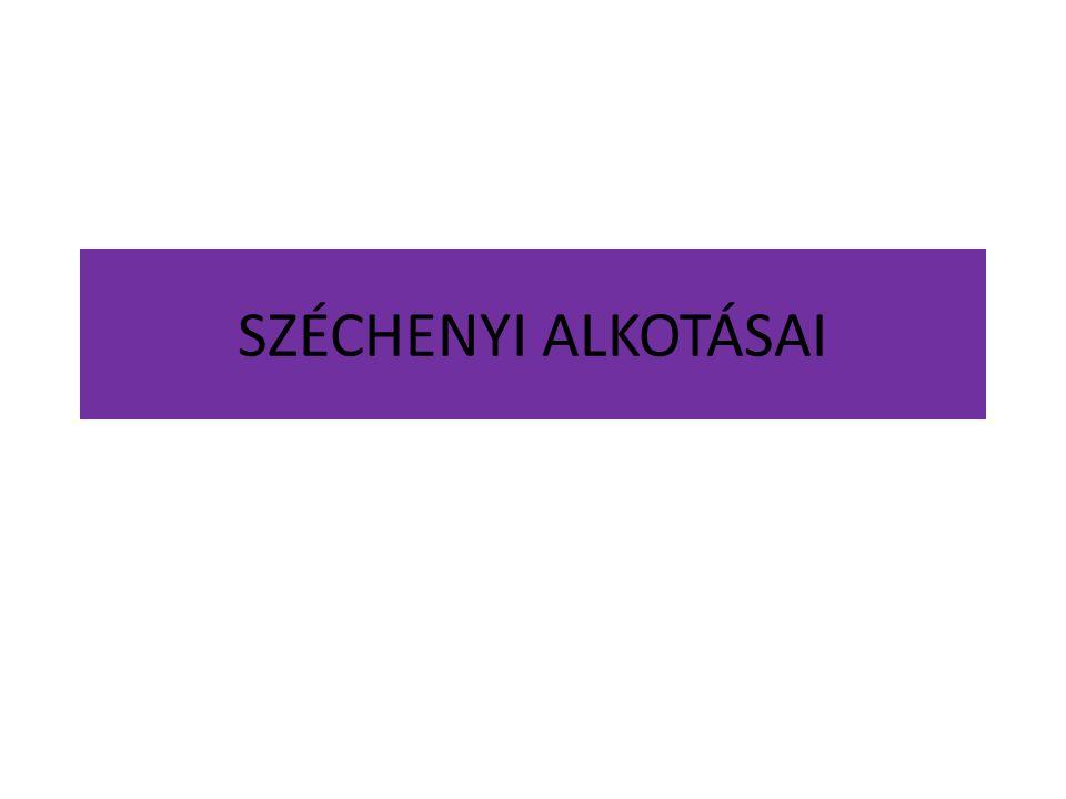 SZÉCHENYI ALKOTÁSAI