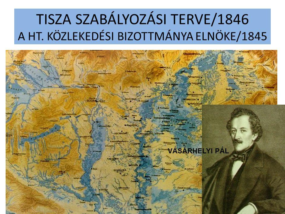 TISZA SZABÁLYOZÁSI TERVE/1846 A HT. KÖZLEKEDÉSI BIZOTTMÁNYA ELNÖKE/1845 VÁSÁRHELYI PÁL