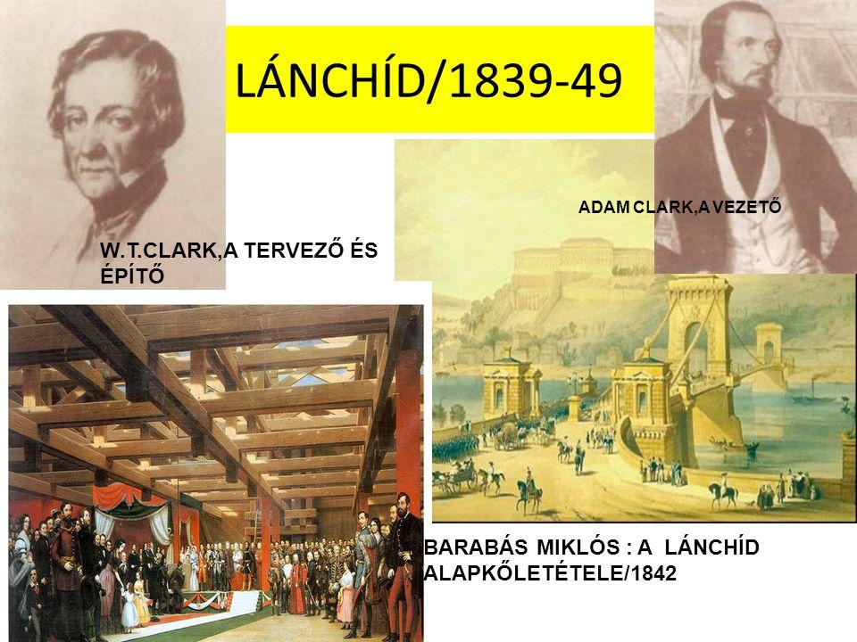 LÁNCHÍD/1839-49 W.T.CLARK,A TERVEZŐ ÉS ÉPÍTŐ ADAM CLARK,A VEZETŐ BARABÁS MIKLÓS : A LÁNCHÍD ALAPKŐLETÉTELE/1842