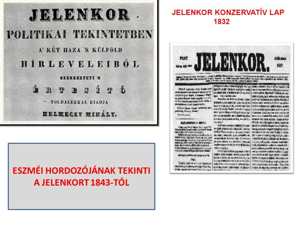 ESZMÉI HORDOZÓJÁNAK TEKINTI A JELENKORT 1843-TÓL JELENKOR KONZERVATÍV LAP 1832