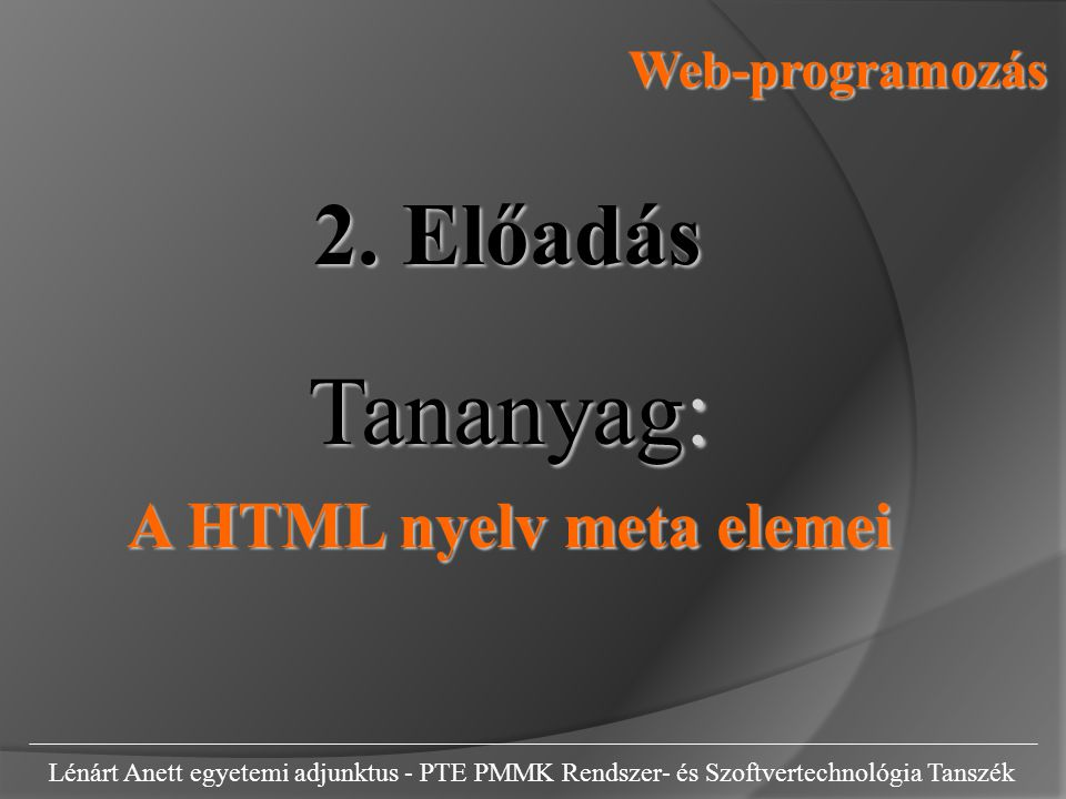 Html fejl é c meta elemei  Lénárt Anett egyetemi adjunktus - PTE PMMK Rendszer- és Szoftvertechnológia Tanszék