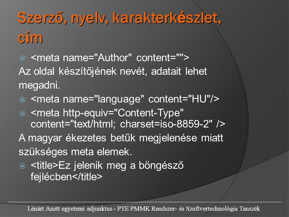 A pelda1.html f á jl meta elemei Lénárt Anett egyetemi adjunktus - PTE PMMK Rendszer- és Szoftvertechnológia Tanszék