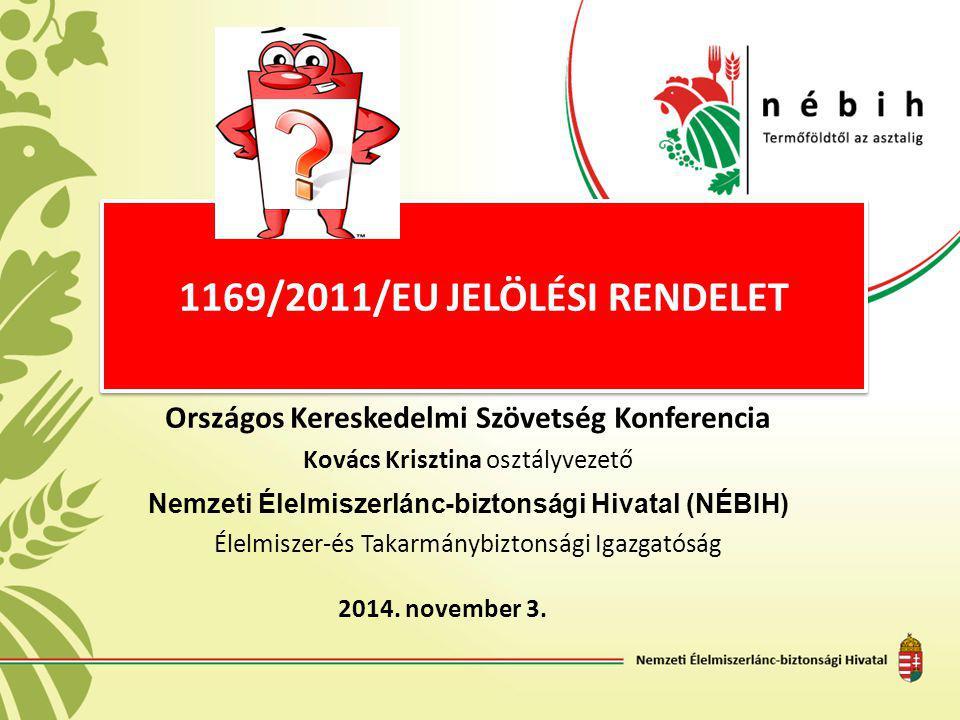 1169/2011/EU JELÖLÉSI RENDELET Országos Kereskedelmi Szövetség Konferencia Kovács Krisztina osztályvezető Nemzeti Élelmiszerlánc-biztonsági Hivatal (N