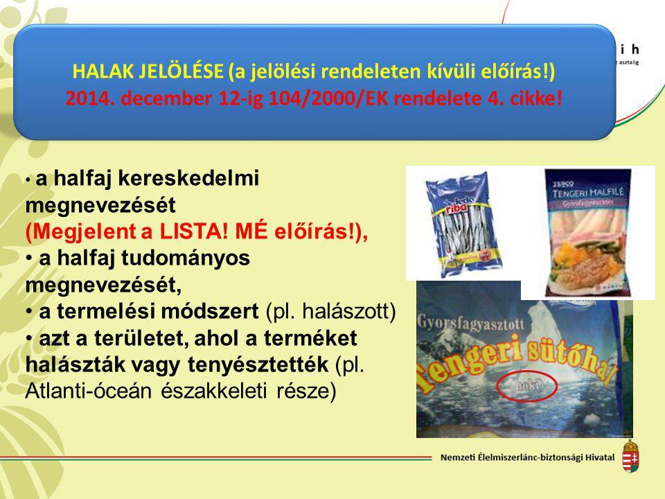 HALAK JELÖLÉSE (a jelölési rendeleten kívüli előírás!) 2014. december 12-ig 104/2000/EK rendelete 4. cikke! a halfaj kereskedelmi megnevezését (Megjel
