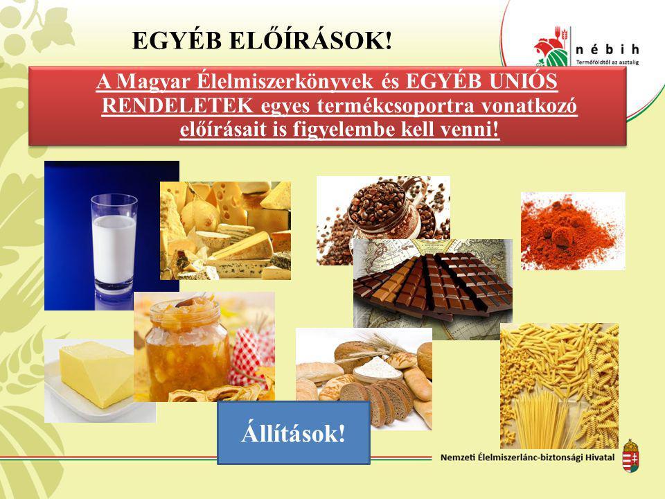 EGYÉB ELŐÍRÁSOK! A Magyar Élelmiszerkönyvek és EGYÉB UNIÓS RENDELETEK egyes termékcsoportra vonatkozó előírásait is figyelembe kell venni! Állítások!