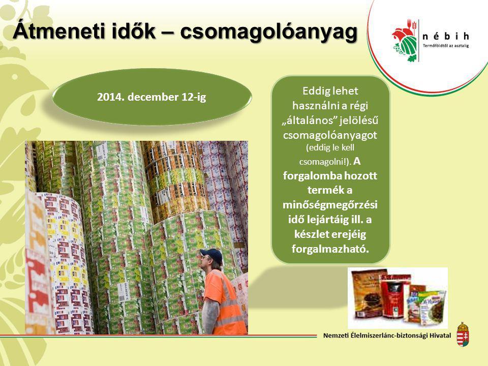 Tápértékjelölés 1169/2011/EU rendelet szerint energiakJ/kcal zsírg amelyből - telített zsírsavakg - egyszeresen telítetlen zsírsavak g - többszörösen telítetlen zsírsavak g szénhidrátg amelyből - cukrokg - poliolokg - keményítőg rostg fehérjeg sóg vitaminok és ásványi anyagok a XIII.