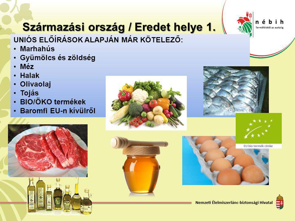 Származási ország / Eredet helye 1. UNIÓS ELŐÍRÁSOK ALAPJÁN MÁR KÖTELEZŐ: Marhahús Gyümölcs és zöldség Méz Halak Olivaolaj Tojás BIO/ÖKO termékek Baro