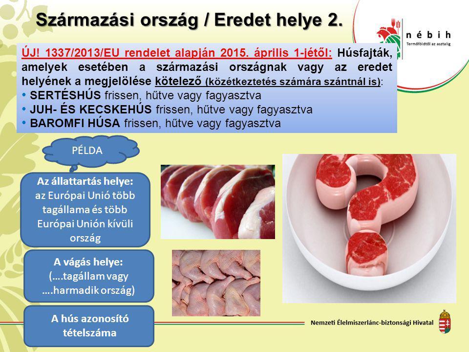 ÚJ! 1337/2013/EU rendelet alapján 2015. április 1-jétől: Húsfajták, amelyek esetében a származási országnak vagy az eredet helyének a megjelölése köte