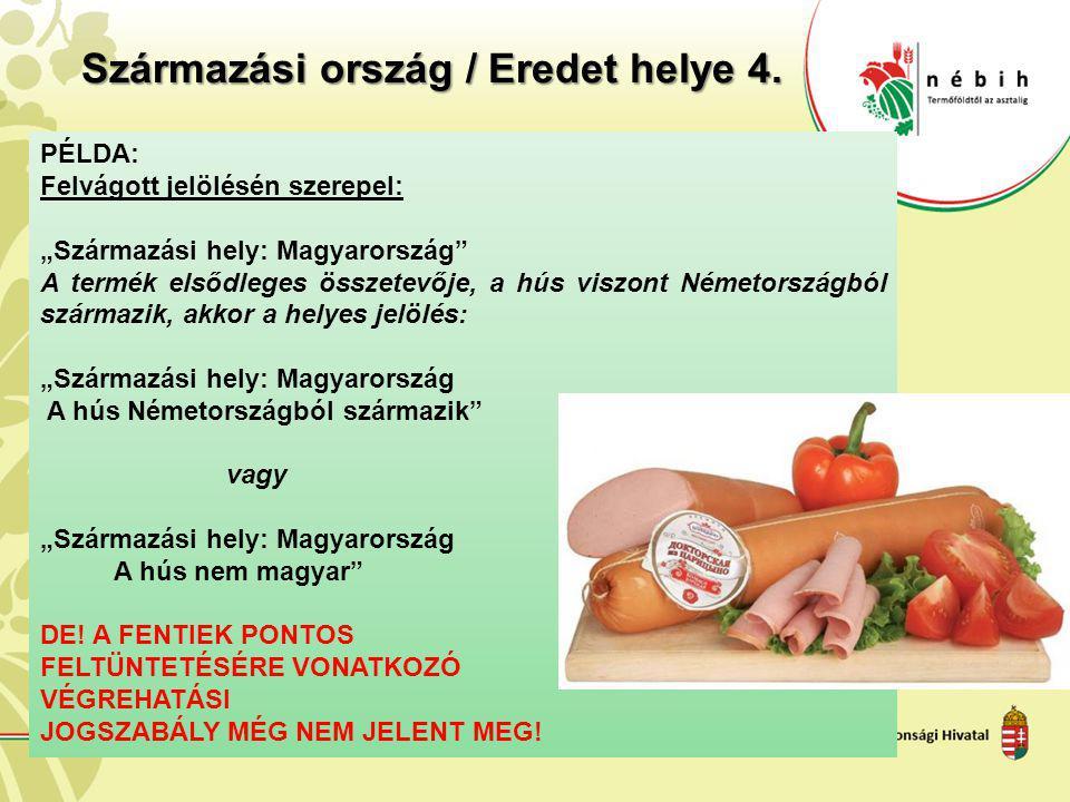 """Származási ország / Eredet helye 4. PÉLDA: Felvágott jelölésén szerepel: """"Származási hely: Magyarország"""" A termék elsődleges összetevője, a hús viszon"""