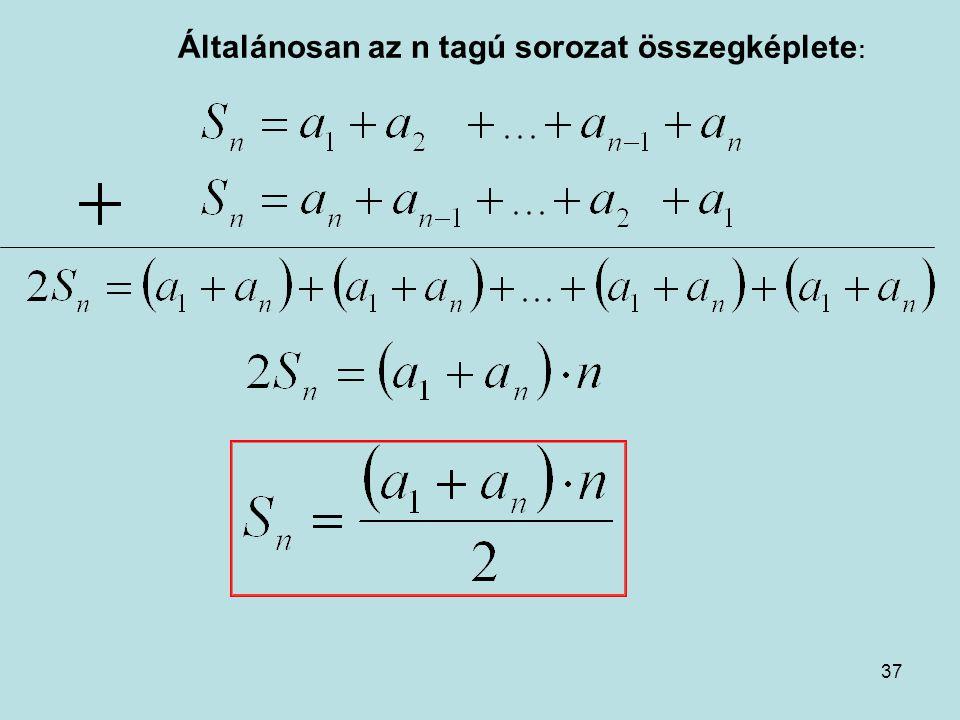 37 Általánosan az n tagú sorozat összegképlete :