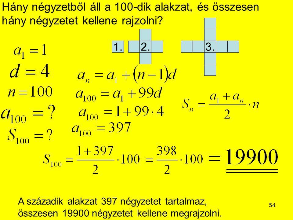 54 Hány négyzetből áll a 100-dik alakzat, és összesen hány négyzetet kellene rajzolni? A századik alakzat 397 négyzetet tartalmaz, összesen 19900 négy