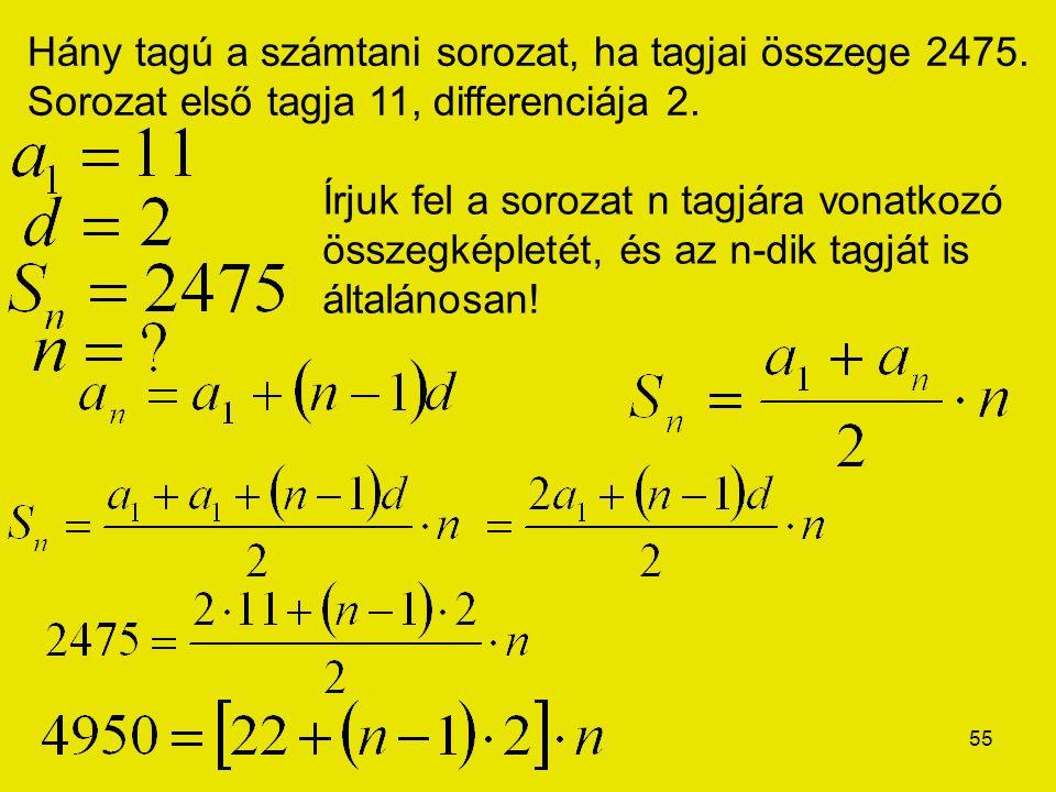 55 Hány tagú a számtani sorozat, ha tagjai összege 2475. Sorozat első tagja 11, differenciája 2. Írjuk fel a sorozat n tagjára vonatkozó összegképleté