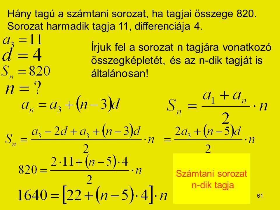 61 Hány tagú a számtani sorozat, ha tagjai összege 820. Sorozat harmadik tagja 11, differenciája 4. Írjuk fel a sorozat n tagjára vonatkozó összegképl