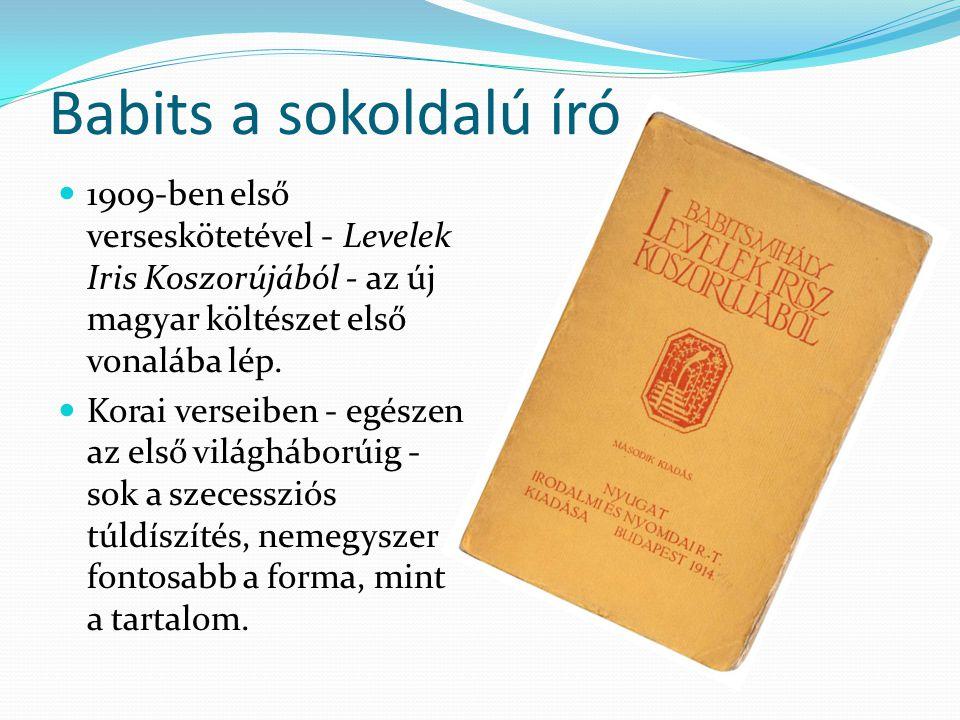 1909-ben első verseskötetével - Levelek Iris Koszorújából - az új magyar költészet első vonalába lép. Korai verseiben - egészen az első világháborúig