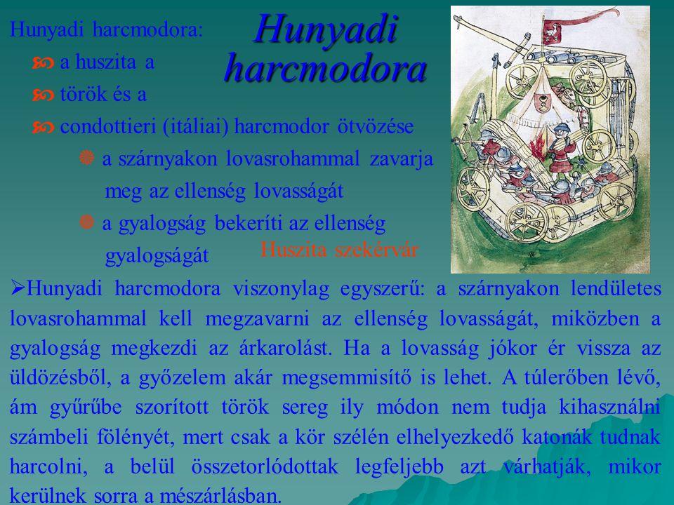 Hunyadi harcmodora:  a huszita a  török és a  condottieri (itáliai) harcmodor ötvözése  a szárnyakon lovasrohammal zavarja meg az ellenség lovassá