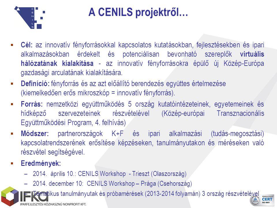 A CENILS projektről…  Cél: az innovatív fényforrásokkal kapcsolatos kutatásokban, fejlesztésekben és ipari alkalmazásokban érdekelt és potenciálisan bevonható szereplők virtuális hálózatának kialakítása - az innovatív fényforrásokra épülő új Közép-Európa gazdasági arculatának kialakítására.