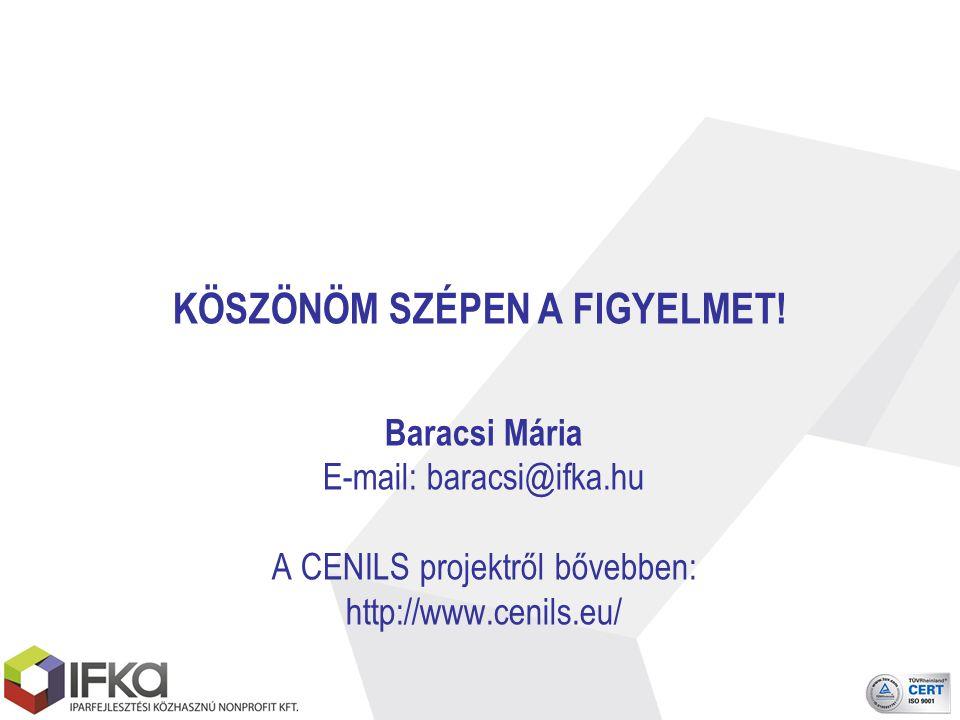 Baracsi Mária E-mail: baracsi@ifka.hu A CENILS projektről bővebben: http://www.cenils.eu/ KÖSZÖNÖM SZÉPEN A FIGYELMET!
