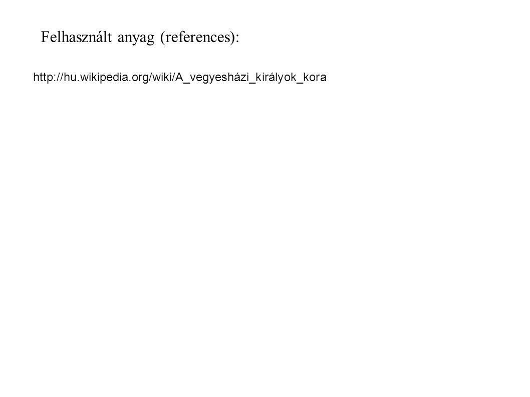 Felhasznált anyag (references): http://hu.wikipedia.org/wiki/A_vegyesházi_királyok_kora