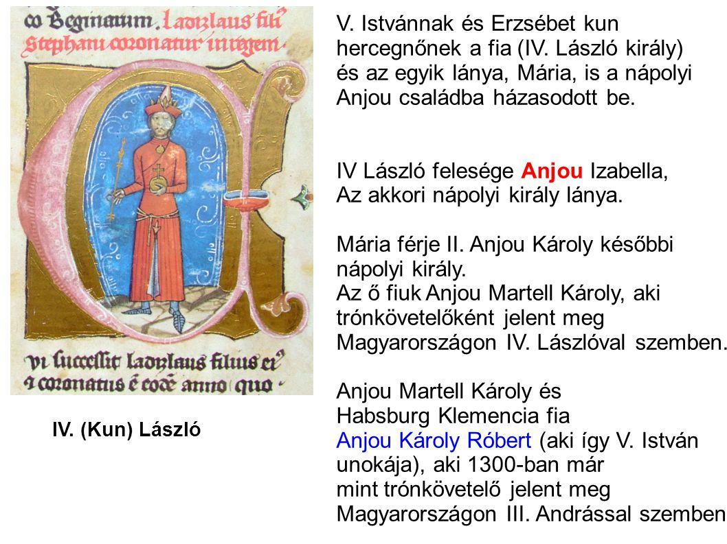 V. Istvánnak és Erzsébet kun hercegnőnek a fia (IV. László király) és az egyik lánya, Mária, is a nápolyi Anjou családba házasodott be. IV László fele