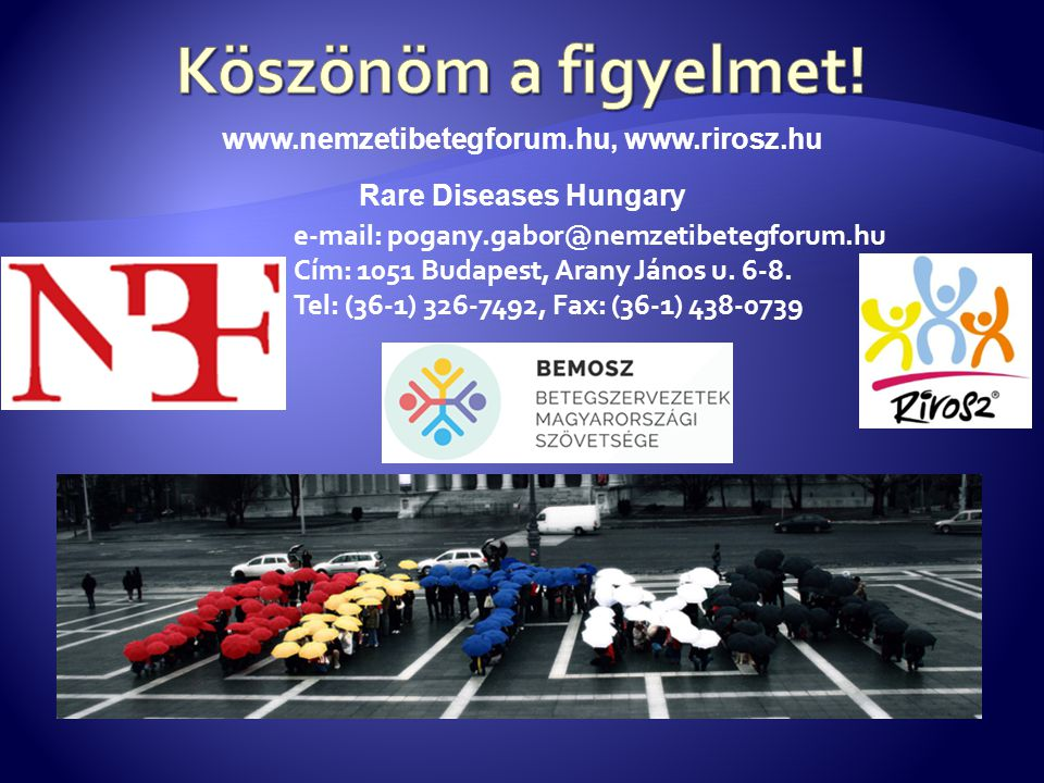 www.nemzetibetegforum.hu, www.rirosz.hu Rare Diseases Hungary e-mail: pogany.gabor@nemzetibetegforum.hu Cím: 1051 Budapest, Arany János u. 6-8. Tel: (
