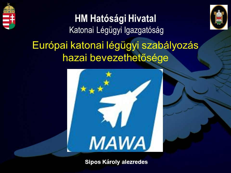 HM Hatósági Hivatal Katonai Légügyi Igazgatóság Sipos Károly alezredes Európai katonai légügyi szabályozás hazai bevezethetősége